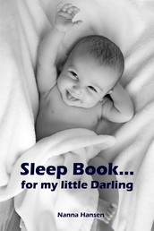 Sleep Book...for my little Darling - Soft baby sleep is no child's play (Baby sleep guide: Tips for falling asleep and sleeping through in the 1st year of life)