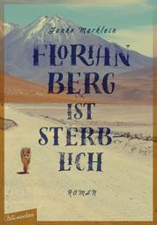 Florian Berg ist sterblich - Roman