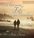 Rike Thome: Du bist mein Fels in der Brandung ★★★★★