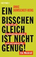 Anke Domscheit-Berg: Ein bisschen gleich ist nicht genug! ★★