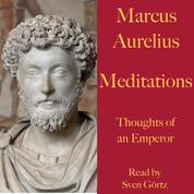 Marcus Aurelius: Meditations. Thoughts of an Emperor - A literary masterpiece of Stoic philosophy