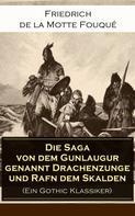 Friedrich de la Motte Fouqué: Die Saga von dem Gunlaugur genannt Drachenzunge und Rafn dem Skalden (Ein Gothic Klassiker)