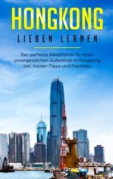 Hongkong lieben lernen: Der perfekte Reiseführer für einen unvergesslichen Aufenthalt in Hongkong inkl. Insider-Tipps und Packliste
