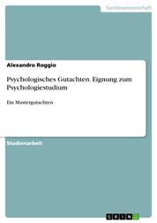 Psychologisches Gutachten. Eignung zum Psychologiestudium - Ein Mustergutachten