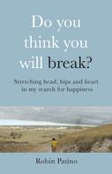 Robin Patino: Do You Think You Will Break?