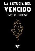 Pablo Bueno: La astucia del vencido
