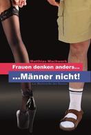 MATTHIAS MACHWERK: Frauen denken anders - Männer nicht.