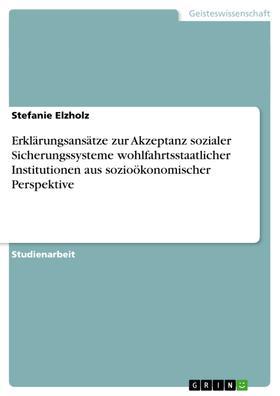 Erklärungsansätze zur Akzeptanz sozialer Sicherungssysteme wohlfahrtsstaatlicher Institutionen aus sozioökonomischer Perspektive
