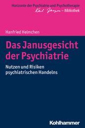 Das Janusgesicht der Psychiatrie - Nutzen und Risiken psychiatrischen Handelns
