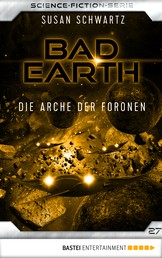 Bad Earth 27 - Science-Fiction-Serie - Die Arche der Foronen