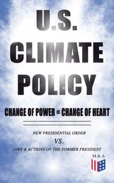 U.S. Climate Policy: Change of Power = Change of Heart - New Presidential Order vs. Laws & Actions of the Former President - A Review of the New Presidential Orders as Opposed to the Legacy of the Former President