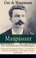 Guy de Maupassant: Maupassant: Die beliebtesten Erzählungen (Tag-und Nachtgeschichten + Der Horla + Nutzlose Schönheit + Die kleine Roque und mehr)