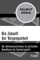 Helmut König: Die Zukunft der Vergangenheit