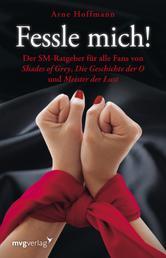 """Fessle mich! - Der SM-Ratgeber für alle Fans von """"Shades of Grey"""", """"Die Geschichte der O"""" und """"Meister der Lust"""""""