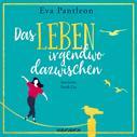 Eva Pantleon: Das Leben irgendwo dazwischen (Ungekürzt) ★★★★