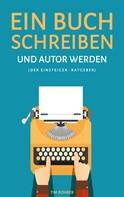 Tim Rohrer: Ein Buch schreiben und Autor werden (Der Einsteiger-Ratgeber) ★★★★