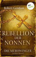 Robert Gordian: DIE MEROWINGER - Zwölfter Roman: Rebellion der Nonnen ★★★★