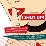 I SHUT UP! - Konfliktmanagement in der Kommunikation