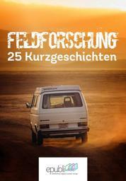 Feldforschung - 25 Kurzgeschichten