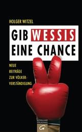 Gib Wessis eine Chance - Neue Beiträge zur Völkerverständigung
