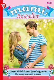 Mami Bestseller 11 – Familienroman - Unser Glück kann jetzt beginnen