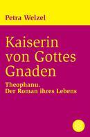 Petra Welzel: Kaiserin von Gottes Gnaden ★★★★