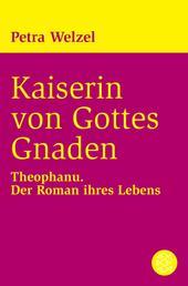 Kaiserin von Gottes Gnaden - Theophanu. Der Roman ihres Lebens