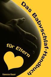 Das Babyschlaf-Handbuch für Eltern - Sanfter Babyschlaf ist (k)ein Kinderspiel (Babyschlaf-Ratgeber: Tipps zum Einschlafen & Durchschlafen im 1. Lebensjahr)