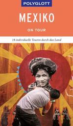 POLYGLOTT on tour Reiseführer Mexiko - 18 individuelle Touren durch das Land