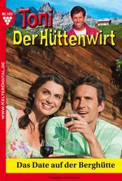Toni der Hüttenwirt 109 – Heimatroman - Das Date auf der Berghütte