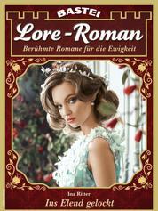 Lore-Roman 102 - Liebesroman - Ins Elend gelockt