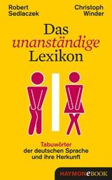 Das unanständige Lexikon - Tabuwörter der deutschen Sprache und ihre Herkunft