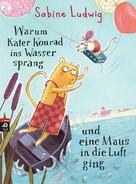 Sabine Ludwig: Warum Kater Konrad ins Wasser sprang und eine Maus in die Luft ging ★★★★