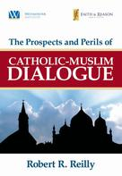 Robert R. Reilly: The Prospects and Perils of Catholic-Muslim Dialogue
