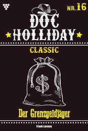 Doc Holliday Classic 16 – Western - Der Grenzgeldjäger