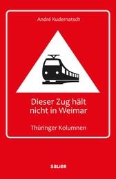 Dieser Zug hält nicht in Weimar - Thüringer Kolumnen