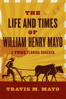 Travis M. Mayo: The Life and Times of William Henry Mayo