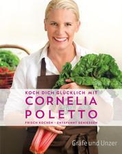 Koch dich glücklich mit Cornelia Poletto - Frisch kochen - entspannt genießen