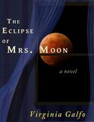 Virginia Galfo: The Eclipse of Mrs. Moon