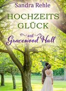 Sandra Rehle: Hochzeitsglück auf Gracewood Hall