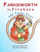 Fred Neff: Farnsworth the Firehose and Taylor Grief