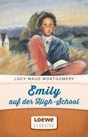 Lucy Maud Montgomery: Emily auf der High-School