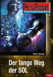Planetenroman 16: Der lange Weg der SOL - Ein abgeschlossener Roman aus dem Perry Rhodan Universum