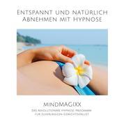 Entspannt und natürlich abnehmen mit Hypnose - Das revolutionäre Hypnose-Programm für zuverlässigen Gewichtsverlust