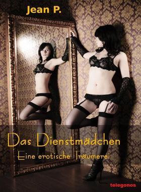 Das Dienstmädchen - Eine erotische Träumerei