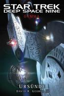 David R. George III.: Star Trek - Deep Space Nine: Gamma - Ursünde