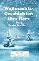 Denise Devillard: Weihnachtsgeschichten fürs Herz Teil 3.