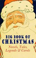 Mark Twain: Big Book of Christmas Novels, Tales, Legends & Carols (Illustrated Edition)