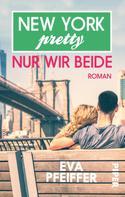 Eva Pfeiffer: New York Pretty: Nur wir beide ★★★★