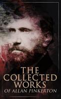 Allan Pinkerton: The Collected Works of Allan Pinkerton